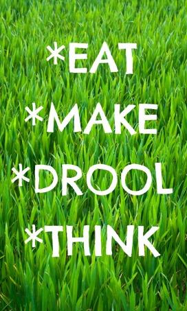 EatMakeDroolThink